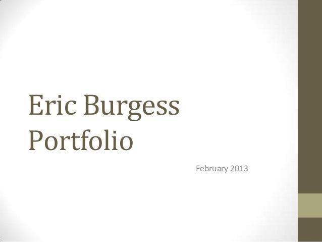 Eric BurgessPortfolio               February 2013