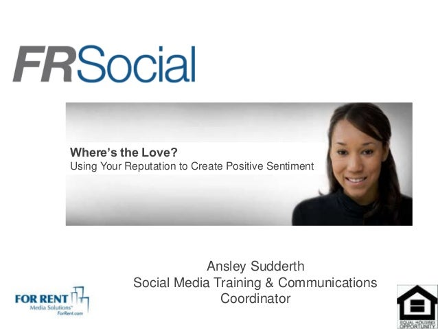 Where's the Love?Using Your Reputation to Create Positive Sentiment                        Ansley Sudderth            Soci...