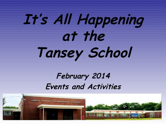It's All Happening at the Tansey School February 2014 Events and Activities