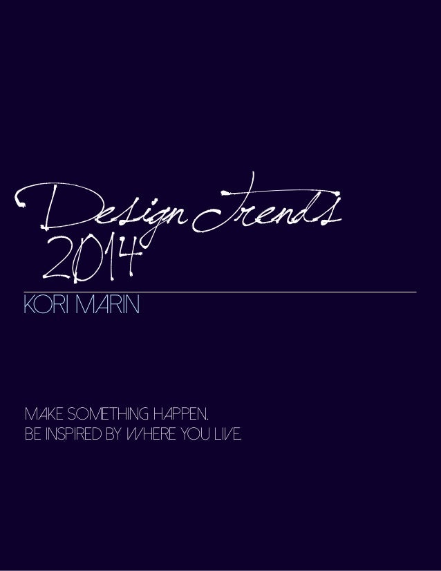 Design Trends 2014  kori marin  Make something happen. Be inspired by where you live.