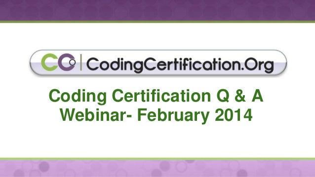 Coding Certification Q & A Webinar- February 2014