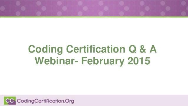 Coding Certification Q & A Webinar- February 2015
