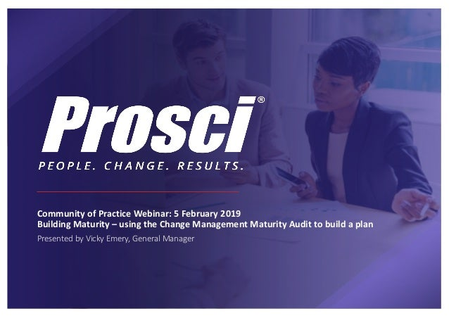 Community of Practice Webinar: 5 February 2019 Building Maturity – using the Change Management Maturity Audit to build a p...