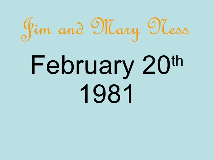 February 20 th  1981 Jim and Mary Ness