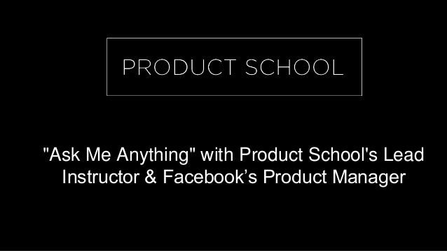"""Ask Me Anything"" with Product School's Lead Instructor & Facebook's Product Manager"