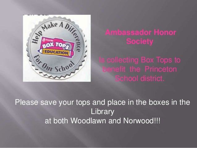 Ambassador Honor Society Is collecting Box Tops to benefit the Princeton School district. Please save your tops and place ...