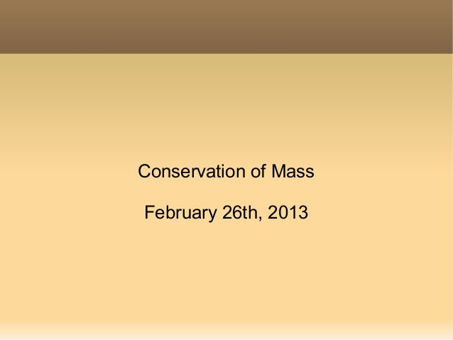 Conservation of Mass    February 26th, 2013