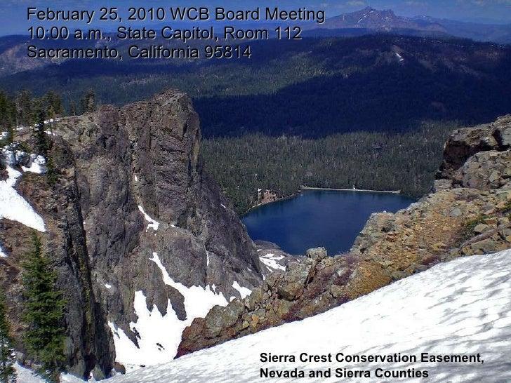 February 25, 2010 WCB Board Meeting 10:00 a.m., State Capitol, Room 112 Sacramento, California 95814 Sierra Crest Conserva...