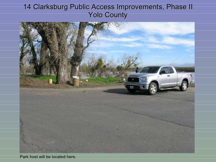 14 Clarksburg Public Access Improvements, Phase II Yolo County Park host will be located here.