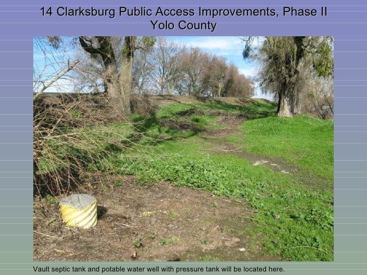 14 Clarksburg Public Access Improvements, Phase II Yolo County Vault septic tank and potable water well with pressure tank...