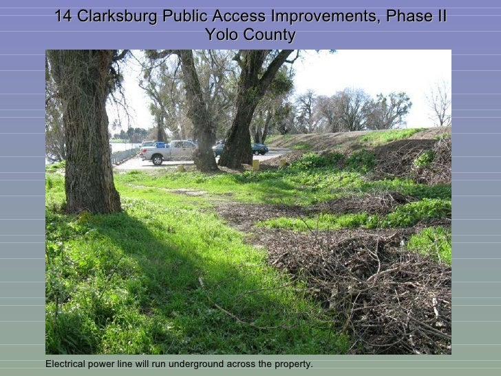 14 Clarksburg Public Access Improvements, Phase II Yolo County Electrical power line will run underground across the prope...