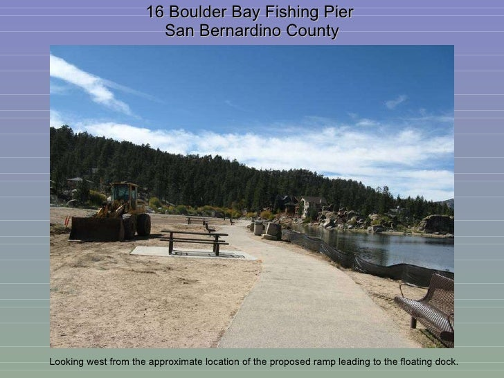 16 Boulder Bay Fishing Pier  San Bernardino County Looking west from the approximate location of the proposed ramp leading...