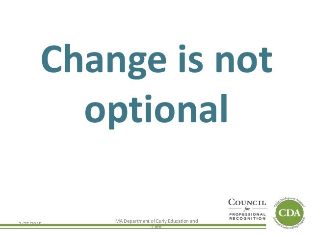 Change is not optional 2/27/2015 MA Department of Early Education and Care