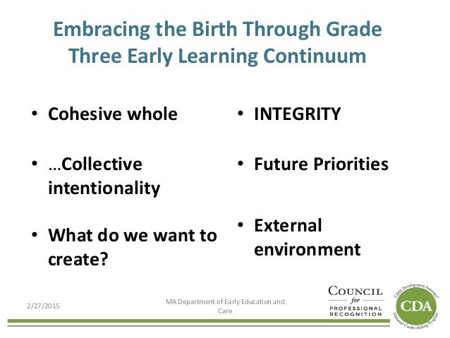 Embracing the Birth Through Grade Three Early Learning Continuum • Cohesive whole • …Collective intentionality • What do w...