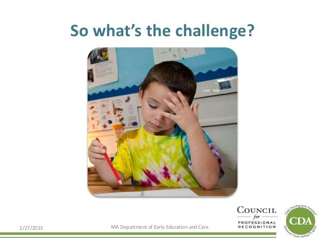 So what's the challenge? 2/27/2015 MA Department of Early Education and Care