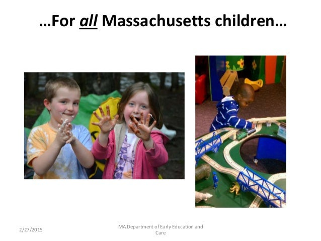 …For all Massachusetts children… 2/27/2015 MA Department of Early Education and Care