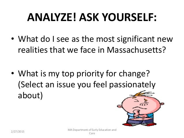 ANALYZE! ASK YOURSELF: • What do I see as the most significant new realities that we face in Massachusetts? • What is my t...