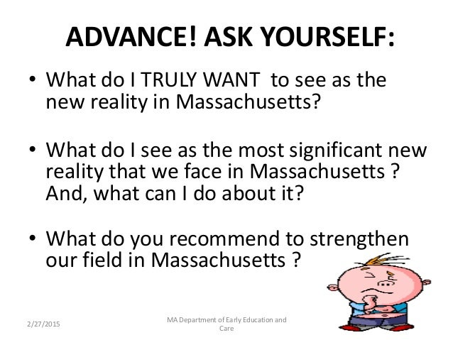 ADVANCE! ASK YOURSELF: • What do I TRULY WANT to see as the new reality in Massachusetts? • What do I see as the most sign...