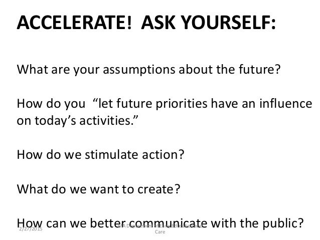 """ACCELERATE! ASK YOURSELF: What are your assumptions about the future? How do you """"let future priorities have an influence ..."""