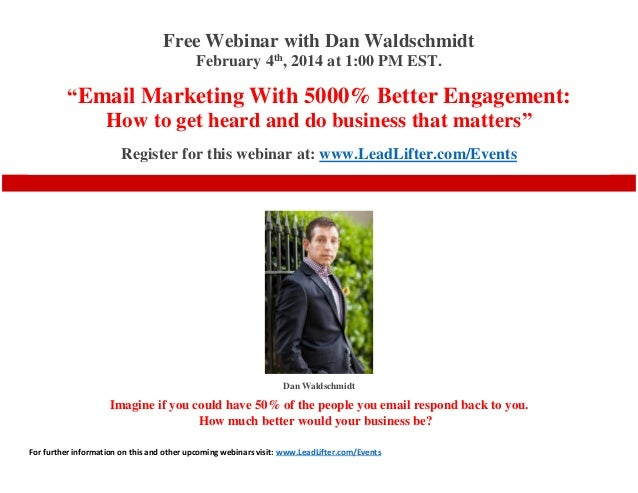 "Free Webinar with Dan Waldschmidt February 4th, 2014 at 1:00 PM EST.  ""Email Marketing With 5000% Better Engagement: How t..."