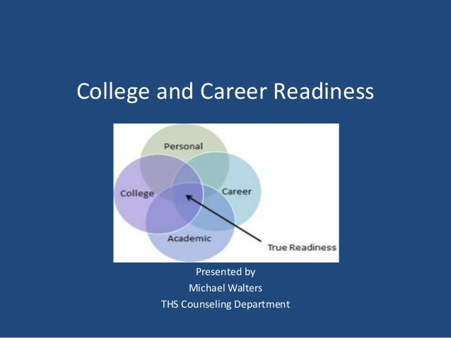 College and Career Readiness  Presented by Michael Walters THS Counseling Department
