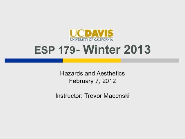 ESP 179- Winter 2013    Hazards and Aesthetics      February 7, 2012   Instructor: Trevor Macenski