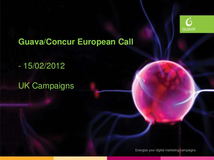 Guava/Concur European Call- 15/02/2012UK Campaigns