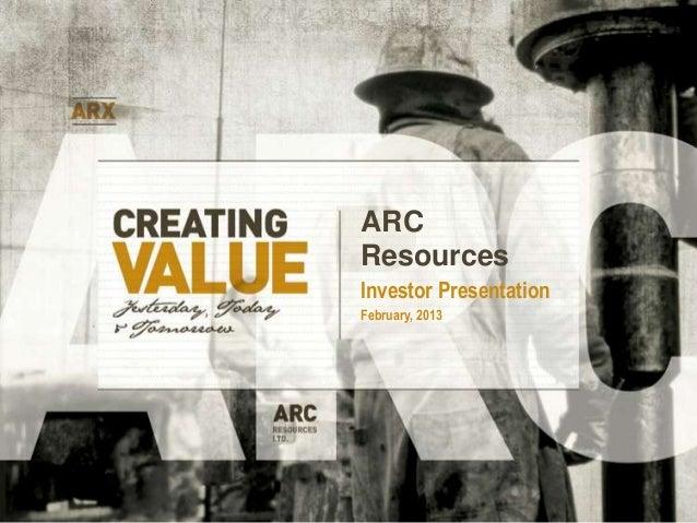 ARCResourcesInvestor PresentationFebruary, 2013