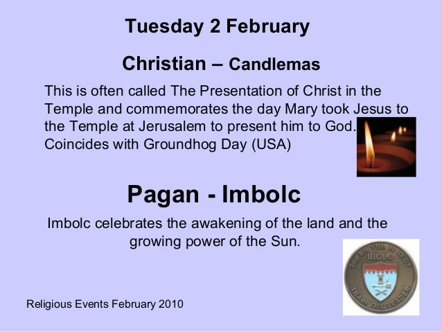 Religious Events February 2010This is often called The Presentation of Christ in theTemple and commemorates the day Mary t...