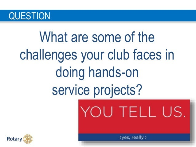 1 3 QUESTION What are some of the challenges your club faces in doing hands-on service projects?