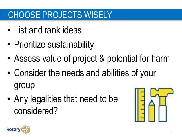 1 9 CHOOSE PROJECTS WISELY • List and rank ideas • Prioritize sustainability • Assess value of project & potential for har...