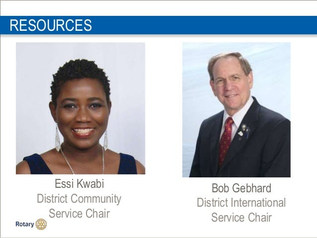RESOURCES RESOURCES Essi Kwabi District Community Service Chair Bob Gebhard District International Service Chair