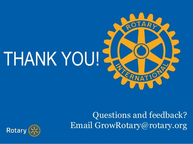 THANK YOU! Questions and feedback? Email GrowRotary@rotary.org