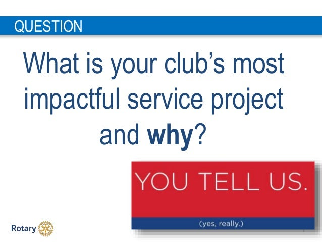 8 What is your club's most impactful service project and why? QUESTION