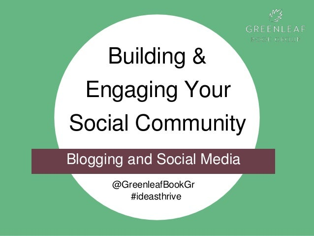 Building & Engaging Your Social Community @GreenleafBookGr #ideasthrive Blogging and Social Media