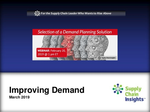 Supply Chain Insights February 2019 Webinar: Selection of Demand Planning