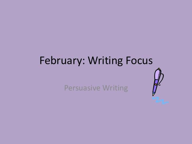 February: Writing Focus     Persuasive Writing