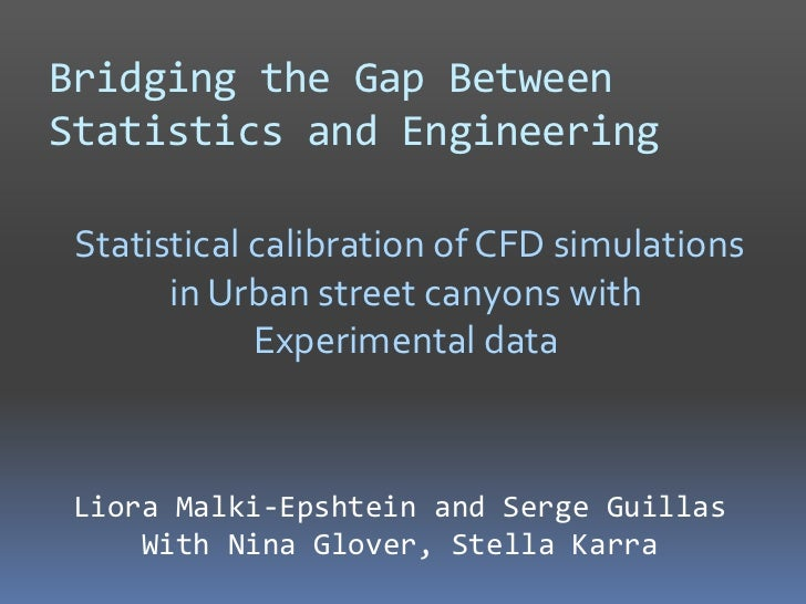 Bridging the Gap Between Statistics and Engineering<br />Statistical calibration of CFD simulations in Urban street canyo...