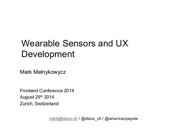 Wearable Sensors and UX  Development  Mark Melnykowycz  Frontend Conference 2014  August 29th 2014  Zurich, Switzerland  m...