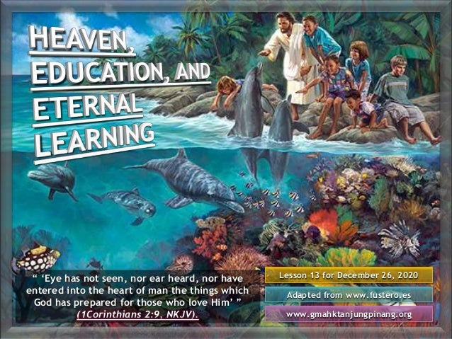 """Lesson 13 for December 26, 2020 Adapted from www.fustero.es www.gmahktanjungpinang.org """" 'Eye has not seen, nor ear heard,..."""