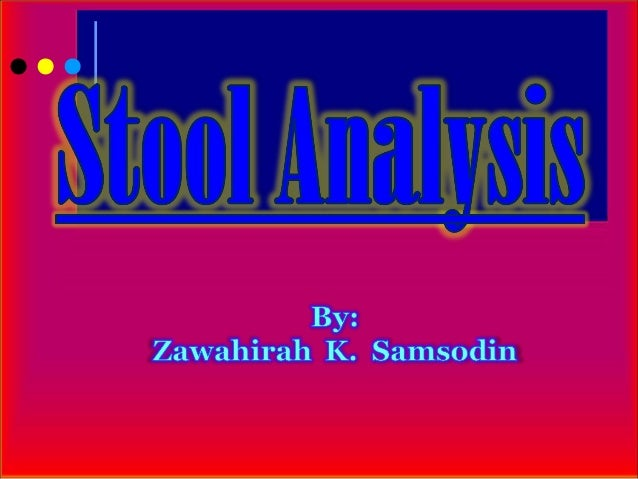 Stool Analysis What is the stool or feces? 1. Waste residue of indigestible material    (cellulose during the previous 4 d...