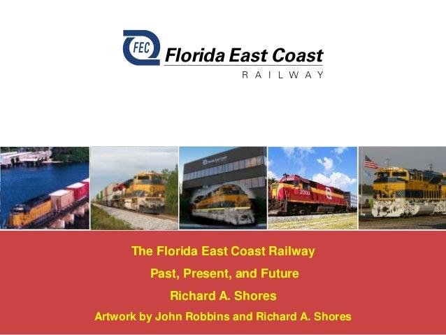 The Florida East Coast Railway Past, Present, and Future  Richard A. Shores Artwork by John Robbins and Richard A. Shores