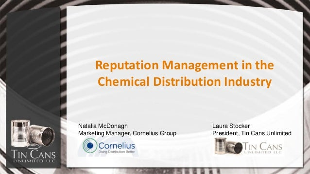 Reputation Management in the Chemical Distribution Industry Natalia McDonagh Marketing Manager, Cornelius Group Laura Stoc...