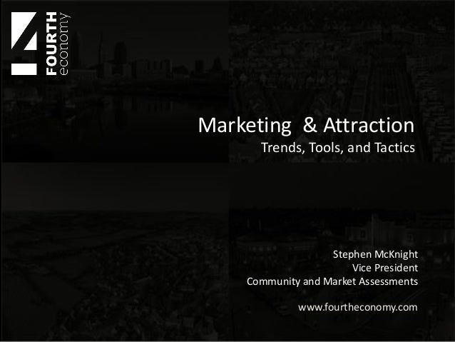 Marketing & Attraction      Trends, Tools, and Tactics                   Stephen McKnight                       Vice Presi...