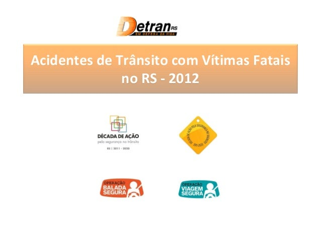 Acidentes de Trânsito com Vítimas Fatais              no RS - 2012