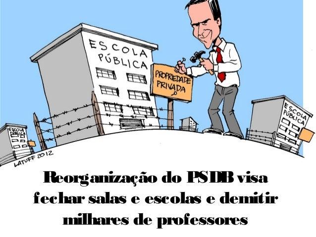 Reorganização do PSDBvisa fecharsalas e escolas e demitir milhares de professores