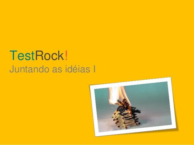 TestRock! Juntando as idéias I