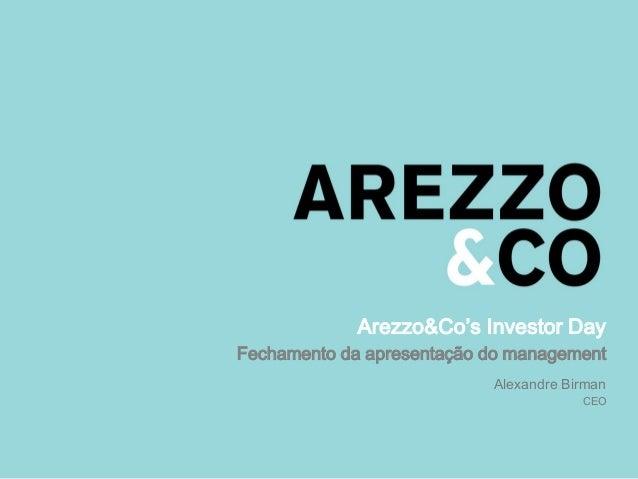 Arezzo&Co's Investor Day Fechamento da apresentação do management Alexandre Birman CEO
