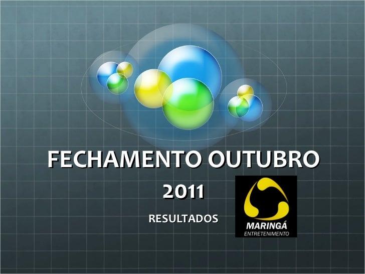FECHAMENTO OUTUBRO 2011 RESULTADOS