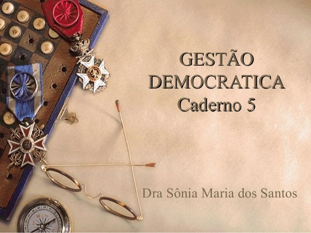 GESTÃOGESTÃO DEMOCRATICADEMOCRATICA Caderno 5Caderno 5 Dra Sônia Maria dos Santos